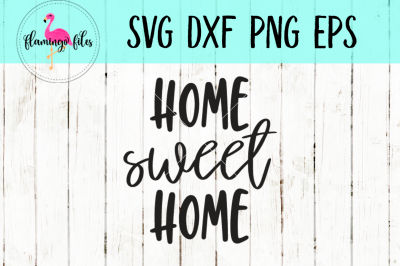 Home Sweet Home SVG, DXF, EPS, PNG Cut File