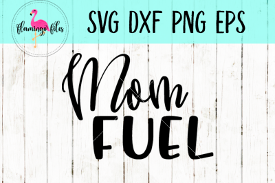 Mom Fuel SVG, DXF, PNG, EPS Cut File