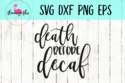 Death Before Decaf SVG, DXF, PNG, EPS Cut File
