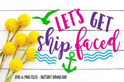 Let's Get Ship Faced Funny Cruise SVG  SVG Print Cut Image Files Cameo