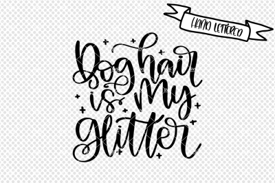 Dog hair is my glitter svg, dog mama svg