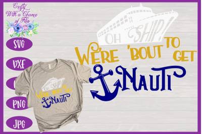 Cruise SVG | We're Bout to Get Nauti SVG | Cruise Shirt SVG