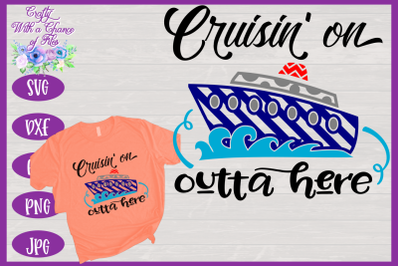 Cruise SVG | Cruisin' On Outta Here SVG | Cruise Shirt SVG