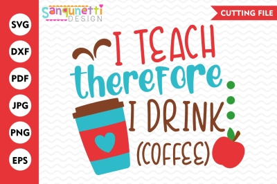 I teach therefore I drink SVG, Teacher svg, School SVG, back to school