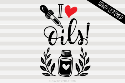 I love Oils - Essential oil - hand drawn lettered cut file