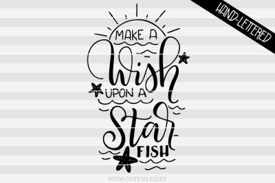 Make a wish upon a starfish - hand drawn lettered cut file