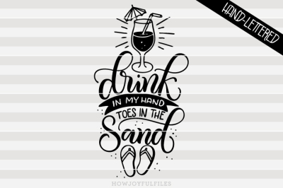 Drink in my hand, toes in the sand - hand drawn lettered cut file