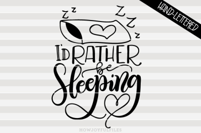 I'd rather be sleeping - hand drawn lettered cut file