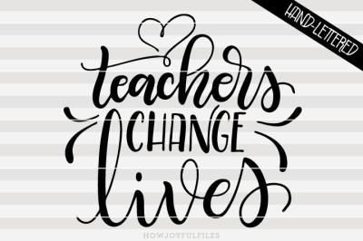 Teachers change lives - hand drawn lettered cut file