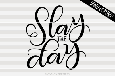 Slay the day - Motivational - hand drawn lettered cut file