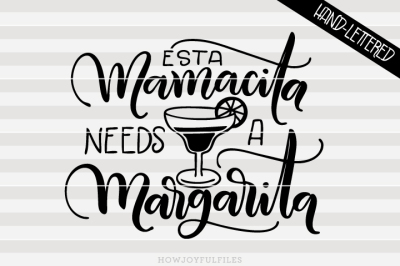 Esta mamacita needs a margarita - Español - Hand drawn lettered file