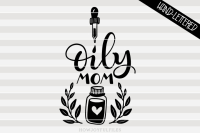 Oily mom - Essential oil - hand drawn lettered cut file