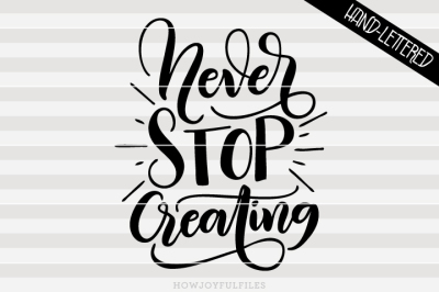 Never stop creating - SVG - PDF - DXF - hand drawn lettered cut file