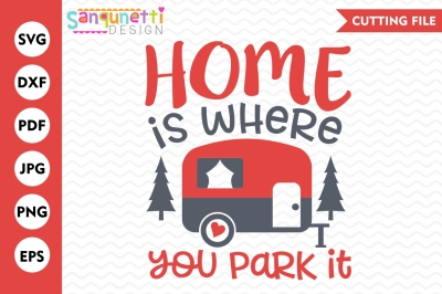 Home is where you park it SVG, Camping SVG, camper SVG, summer svg
