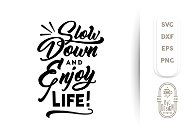 SVG Cut File: Slow Down and Enjoy Life