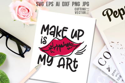 Make up is my Art Quote - svg, eps, ai, cdr, dxf, png, jpg