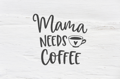 Mama needs coffee SVG, EPS, PNG, DXF