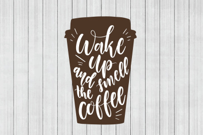 Coffee SVG, Wake up and Smell the Coffee, Cuttable File