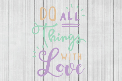 Do All Things With Love SVG, SVG Quote, Cuttable File