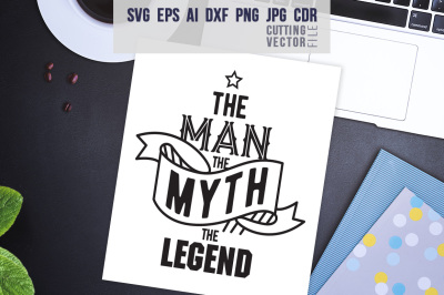The man the myth the legend - svg, eps, ai, cdr, dxf, png, jpg