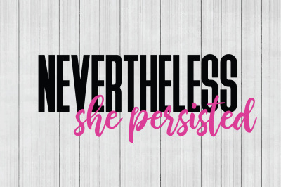 Nevertheless She Persisted SVG, Girl Boss SVG, DXF File, Cuttable File