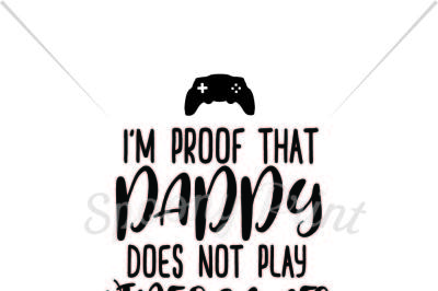 I'm proof that Daddy does not play video games Printable