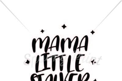 Mama little stalker Printable