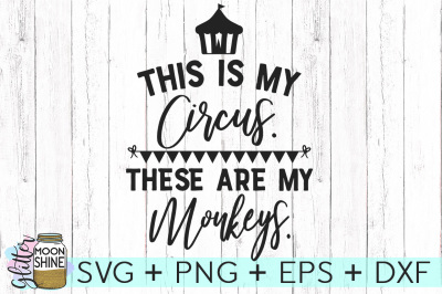 This Is My Circus These Are My Monkeys SVG DXF PNG EPS Cutting Files