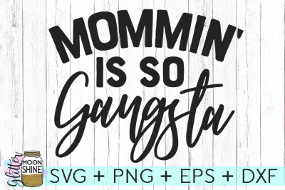 Mommin' Is So Gangsta SVG DXF PNG EPS Cutting Files