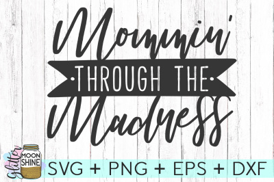 Mommin' Through The Madness SVG DXF PNG EPS Cutting Files