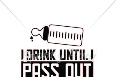 I drink untill I pass out Printable