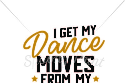 I get my dance moves frome my daddy Printable