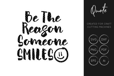 Be The Reason Someone Smile SVG Cut File