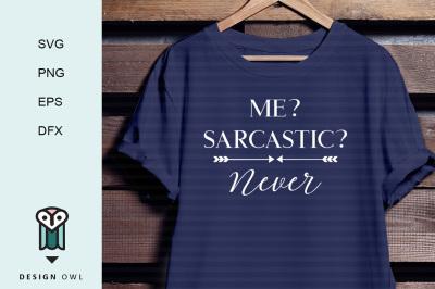 Me? Sarcastic? Never SVG PNG EPS DFX