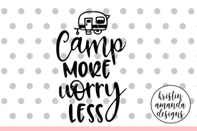 Camp More Worry Less SVG DXF EPS PNG Cut File • Cricut • Silhouette