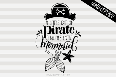 A little bit of pirate, a whole lotta mermaid - hand lettered cut file