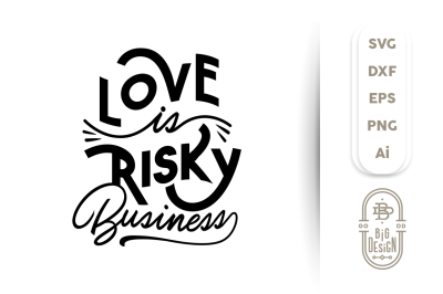 SVG Cut File: Love Is Risky Business