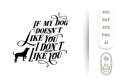 SVG Cut File: If my dog doesn't like you, I dont like you