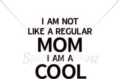I am not like a regular mom I am a cool mom