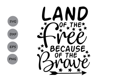 Land of the Free Because of the Brave SVG, Fourth of July SVG.