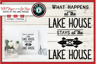 What Happens at the Lake House STAYS at the Lake House | SVG Cut File