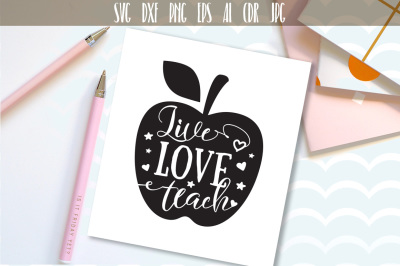 Live Love Teach Cut File, SVG Teacher Design, Gift for Teachers