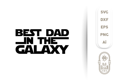 SVG Cut File:  Best Dad in the Galaxy