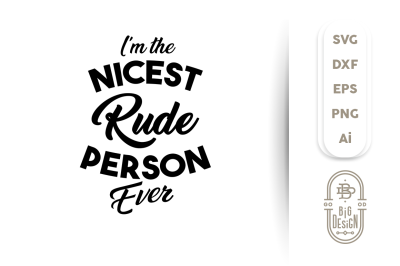 SVG Cut File: I'm the Nicest Rude Person Ever