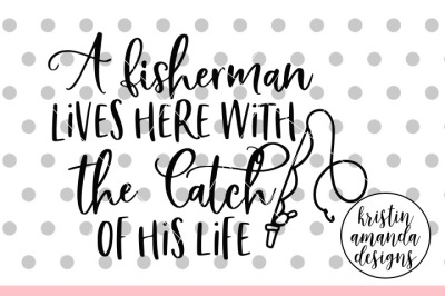 Download A Fisherman Lives Here With The Catch Of His Life Svg Dxf Eps Png Cut Free