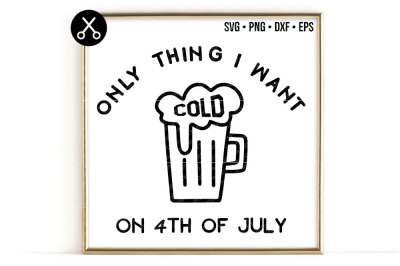 ONLY THING I WANT COLD ON 4th OF JULY SVG -0636