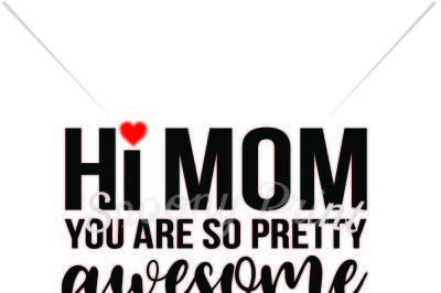 Hi mom you are pretty awesome