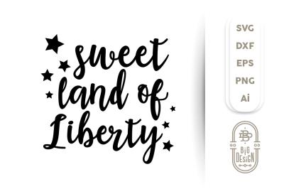4th of july SVG Cut File: Sweet Land of Liberty