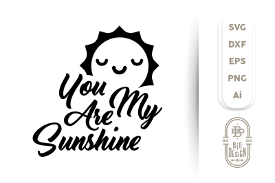 SVG Cut File: You are my Sunshine
