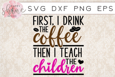 I Drink Coffee Then I Teach Children SVG PNG EPS DXF Cutting Files